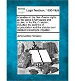 img - for A Treatise on the Law of Water Rights as the Same Is Formulated and Applied in the Pacific States: Including the Doctrine of Appropriation and the Statutes and Decisions Relating to Irrigation. (Paperback) - Common book / textbook / text book