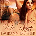Propositioning Mr. Raine (       UNABRIDGED) by Laurann Dohner Narrated by Liz Chastain