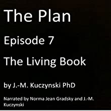 The Plan Episode 7: The Living Book Audiobook by J.-M. Kuczynski Narrated by J.-M. Kuczynski, Norma Jean Gradsky