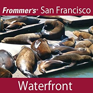 Frommer's San Francisco: Waterfront Walking Tour | [Myka Del Barrio]