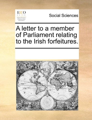A letter to a member of Parliament relating to the Irish forfeitures.