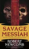 Savage Messiah: Volume I of The Destinies of Blood and Stone (0345477081) by Newcomb, Robert