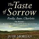 The Taste of Sorrow Hörbuch von Jude Morgan Gesprochen von: Phyllida Nash