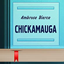 Chickamauga and Other Stories (       UNABRIDGED) by Ambrose Bierce Narrated by Anastasia Bertollo
