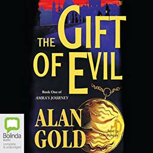 The Gift of Evil: Amra's Journey, Book 1 | [Alan Gold]