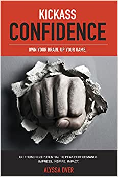 Kickass Confidence: Own Your Brain, Up Your Game.