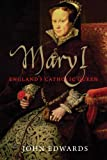 Mary I: England's Catholic Queen (The English Monarchs Series) (0300194161) by Edwards, John