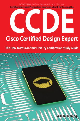 CCDE - Cisco Certified Design Expert Exam Preparation Course in a Book for Passing the CCDE Exam - The How To Pass on Your First Try Certification Study Guide