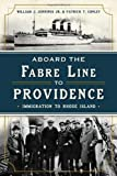 img - for Aboard the Fabre Line to Providence: Immigration to Rhode Island book / textbook / text book