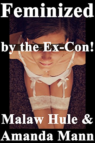 Feminized by the Ex-Con! (English Edition)