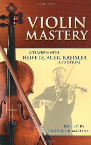 Violin Mastery: Interviews with Heifetz, Auer, Kreisler and Others (Dover Books on Music) PDF