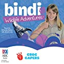 Croc Capers: Bindi Wildlife Adventures, Book 7 Audiobook by Bindi Irwin Narrated by Bindi Irwin, Miranda Nation