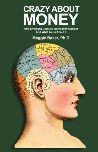 crazy-about-money-how-emotions-confuse-our-money-choices-and-what-to-do-about-it-by-maggie-baker-phd