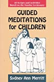 Guided Meditations for Children: 40 Scripts and Activities Based on the Sunday Lectionary