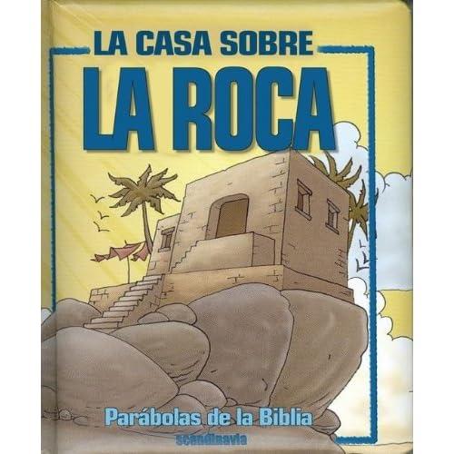 Parabolas de la biblia la casa sobre la roca spanish for Casa la roca