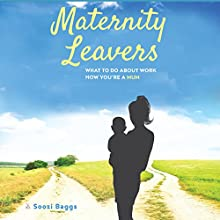 Maternity Leavers: What to Do About Work Now You're a Mum Audiobook by Soozi Baggs Narrated by Gemma Green