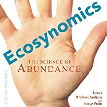 Ecosynomics: The Science of Abundance (       UNABRIDGED) by James L Ritchie-Dunham Narrated by Scott Bigelow