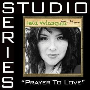 Jaci Velasquez -  Prayer To Love (Studio Series)
