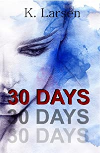 (FREE on 1/6) 30 Days by K. Larsen - http://eBooksHabit.com