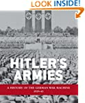 Hitler's Armies: A history of the Ger...