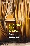 Yo el supremo / I The Supreme (Spanish Edition) (8483465515) by Bastos, Augusto Roa