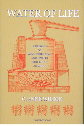 Water of Life: A History of Wine-Distilling and Spirits 500BC - AD2000