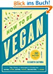 How to Be Vegan: Tips, Tricks, and St...