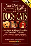 img - for New Choices in Natural Healing for Dogs & Cats: Over 1,000 At-Home Remedies for Your Pet's Problems by Shojai, Amy D., Prevention for Pets Books, Editors (1999) Hardcover book / textbook / text book
