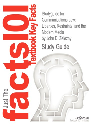 Studyguide for Communications Law: Liberties, Restraints, and the Modern Media by John D. Zelezny, ISBN 9780495794172