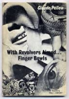 With Revolvers Aimed... Finger Bowls by…