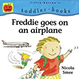 Freddie Goes on an Airplane (Little Barron's Toddler Books) [Paperback]