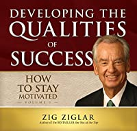 How to Stay Motivated: Developing the Qualities of Success audio book