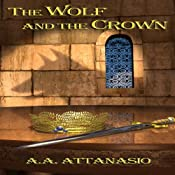 The Wolf and the Crown: The Perilous Order of Camelot, Volume 3 | A. A. Attanasio