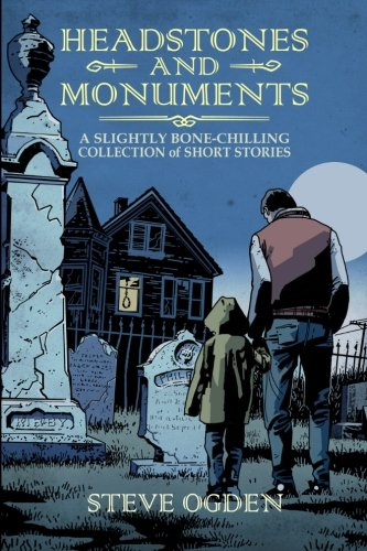 Headstones and Monuments: A slightly bone-chilling collection of short stories (Volume 1) PDF