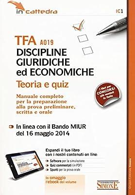 TFA A019 discipline giuridiche ed economiche. Teoria e quiz. Manuale completo per la preparazione alla prova preliminare, scritta e orale. Con software di simulazion