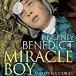 Miracle Boy and Other Stories | Benedict Pinckney
