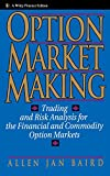 Option Market Making: Trading and Risk Analysis for the Financial and Commodity Option Markets (Wiley Finance)