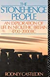 Rodney Castleden The Stonehenge People: An Exploration of Life in Neolithic Britain 4700-2000 BC