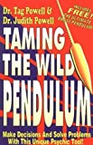 Taming the Wild Pendulum by Powell, Tag; Powell, Judith published by Top of the Mountain Publishing Paperback