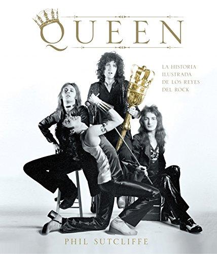 Queen. La Historia Ilustrada De Los Reyes Del Rock (MUSICA)