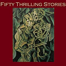 Fifty Thrilling Stories: Thrillers, Mysteries, Dark Crimes, and Strange Happenings (       ABRIDGED) by G. K. Chesterton, Arthur Conan-Doyle, Henry Rider Haggard, M. R. James, H. P. Lovecraft, O. Henry, Rudyard Kipling Narrated by Cathy Dobson
