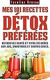 Mes 101 recettes d�tox pr�f�r�es: Retrouvez sant� et vitalit� gr�ce aux jus, smoothies et soupes crues ! (Sant� totale t. 3)