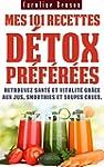 Mes 101 recettes d�tox pr�f�r�es: Ret...