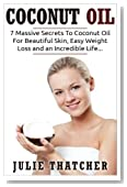 Coconut Oil: 7 Massive Secrets To Coconut Oil For Beautiful Skin, Easy Weight Loss and an Incredible Life... (Coconut, Coconut Oil, Weight Loss) (Volume 1)