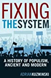 Fixing the System: A History of Populism, Ancient and Modern