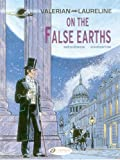 On the False Earths: Valerian (Valerian and Laureline) (Volume 7)