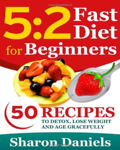 5 2 Fasting Diet For Beginners: 50 Recipes To Detox, Lose Weight And Age Gracefully