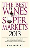 Ned Halley Best Wines in the Supermarkets 2013: My Top Wines Selected for Character and Style