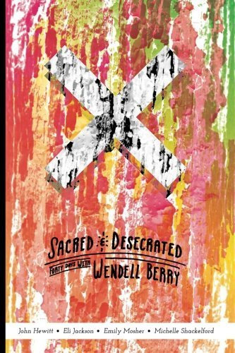 sacred-and-desecrated-fourty-days-with-wendell-berry-by-john-hewitt-2015-04-17