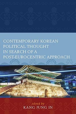 Contemporary Korean Political Thought in Search of a Post-Eurocentric Approach (Global Encounters: Studies in Comparative Political Theory)